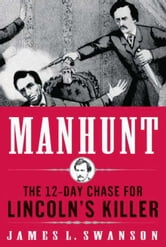 Manhunt - The 12-Day Chase to Catch Lincoln's Killer ebook by James L. Swanson