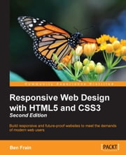 Responsive Web Design with HTML5 and CSS3 - Second Edition ebook by Ben Frain