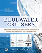 Bluewater Cruisers: A By-The-Numbers Compilation of Seaworthy, Offshore-Capable Fiberglass Monohull Production Sailboats by North American Designers - A Guide to Seaworthy, Offshore-Capable Monohull Sailboats ebook by David Bennett Laing