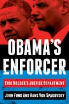 Obama's Enforcer - Eric Holder's Justice Department ebook by John Fund, Hans von Spakovsky