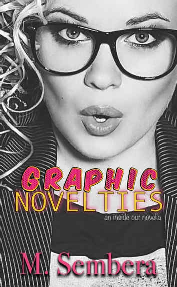 Graphic Novelties - an inside out novella ebook by M. Sembera