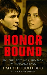 Honor Bound - My Journey to Hell and Back with Amanda Knox ebook by Raffaele Sollecito,Andrew Gumbel