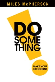 DO Something! - Make Your Life Count ebook by Miles McPherson