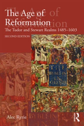 The Age of Reformation - The Tudor and Stewart Realms 1485-1603 ebook by Alec Ryrie