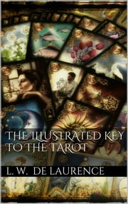 The Illustrated Key to the Tarot ebook by L. W. De Laurence