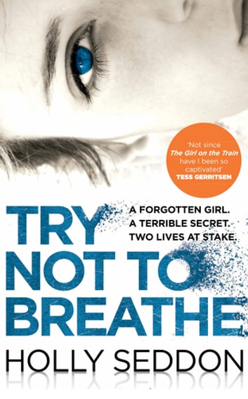 Try Not to Breathe - Gripping psychological thriller bestseller and perfect holiday read ebook by Holly Seddon