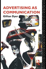 Advertising as Communication ebook by Dyer, Gillian