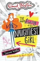 The Diary of the Naughtiest Girl ebook by Jeanne Willis, Alex T. Smith