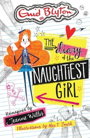 The The Naughtiest Girl: The Diary of the Naughtiest Girl ebook by Jeanne Willis,Alex T Smith