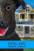 Dog 4491 ebook by Sneed B. Collard III