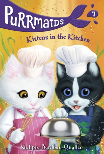 Purrmaids #7: Kittens in the Kitchen eBook by Sudipta Bardhan-Quallen