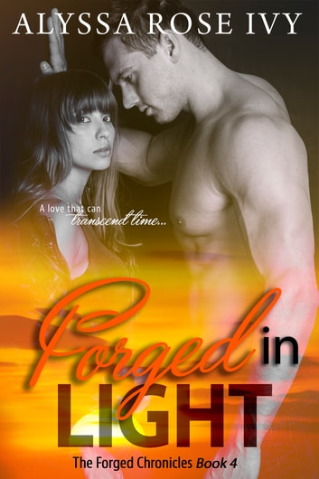 Forged in Light (The Forged Chronicles #4) ebook by Alyssa Rose Ivy