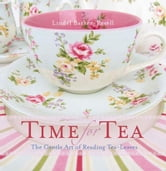 Time for Tea - The gentle art of reading tea-leaves ebook by Lindel Barker-Revell