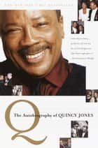 Q - The Autobiography of Quincy Jones eBook by Quincy Jones