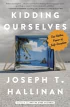Kidding Ourselves ebook by Joseph T. Hallinan