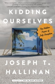 Kidding Ourselves - The Hidden Power of Self-Deception ebook by Joseph T. Hallinan
