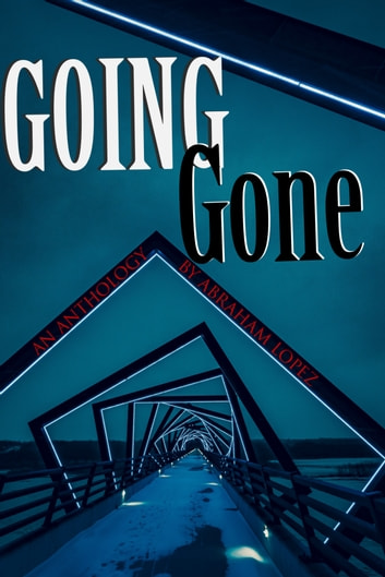 Going Gone ebook by Abraham Lopez
