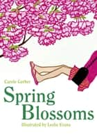Spring Blossoms eBook by Carole Gerber, Leslie Evans