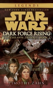 Dark Force Rising: Star Wars (The Thrawn Trilogy) - Star Wars: Volume 2 of a Three-Book Cycle ebook by Timothy Zahn