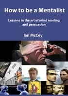 How to be a Mentalist ebook by Ian McCoy