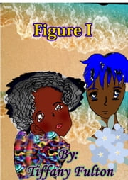 Figure I ebook by Tiffany Fulton