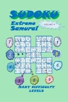 Sudoku Samurai Extreme, Volume 4 ebook by YobiTech Consulting