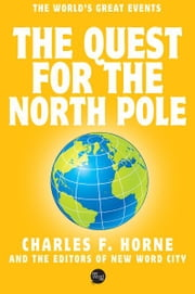 The Quest for the North Pole ebook by Charles F. Horne and The Editors of New Word City