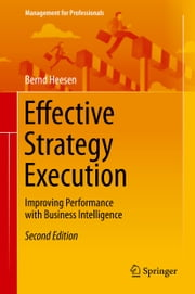 Effective Strategy Execution - Improving Performance with Business Intelligence ebook by Bernd Heesen