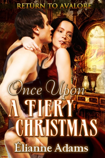 Once Upon a Fiery Christmas - Return to Avalore, #3 ebook by Elianne Adams