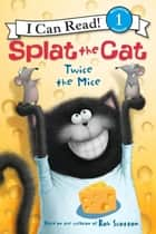 Splat the Cat: Twice the Mice ebook by Rob Scotton, Rob Scotton