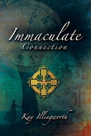Immaculate Connection ebook by Kay Illingworth