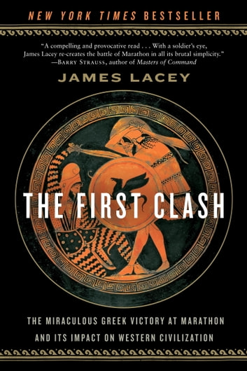 The First Clash - The Miraculous Greek Victory at Marathon and Its Impact on Western Civilization ebook by James Lacey