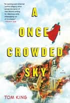 A Once Crowded Sky ebook by Tom King,Tom Fowler