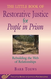 Little Book of Restorative Justice for People in Prison - Rebuilding The Web Of Relationships ebook by Barb Toews