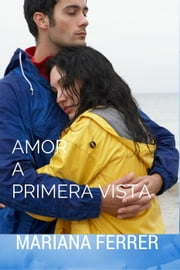 Novels in Spanish: Amor A Primera Vista: Short Novels in Spanish for intermediate level speakers (learning foreign languages) - Easy Books in Spanish, #3 ebook by Mariana Ferrer