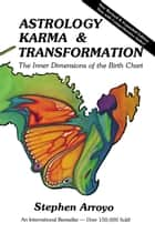 Astrology, Karma & Transformation: The Inner Dimensions of the Birth Chart - The Inner Dimensions of the Birth Chart ebook by Stephen Arroyo