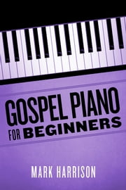 Gospel Piano For Beginners ebook by Mark Harrison