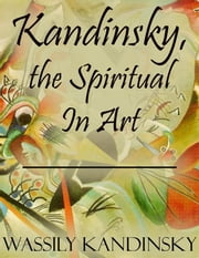 Kandinsky, the Spiritual In Art ebook by Wassily Kandinsky