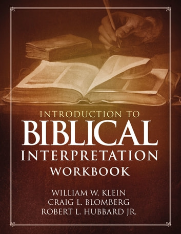 Introduction to Biblical Interpretation Workbook - Study Questions, Practical Exercises, and Lab Reports eBook by William W. Klein,Craig L. Blomberg,Robert L. Hubbard, Jr.