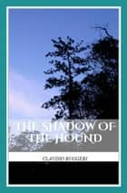 The Shadow Of The Hound ebook by Claudio Ruggeri