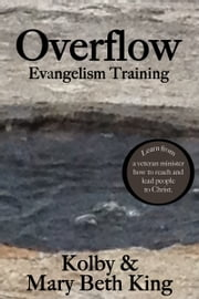 Overflow Evangelism Training ebook by Kolby & Mary Beth King