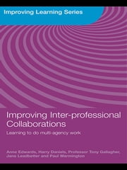 Improving Inter-professional Collaborations - Multi-Agency Working for Children's Wellbeing ebook by Anne Edwards,Harry Daniels,Tony Gallagher,Jane Leadbetter,Paul Warmington