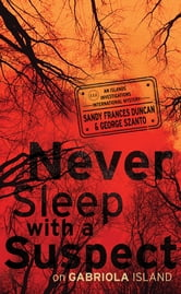 Never Sleep with a Suspect on Gabriola Island ebook by Sandy Frances Duncan,George Szanto