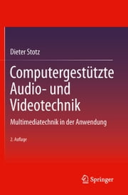 Computergestützte Audio- und Videotechnik - Multimediatechnik in der Anwendung ebook by Dieter Stotz
