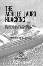 The Achille Lauro Hijacking ebook by Michael K. Bohn