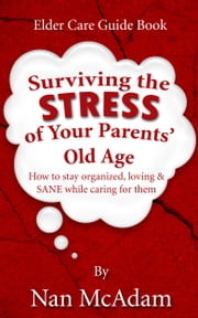 Surviving the STRESS of Your Parents' Old Age ebook by Nan McAdam