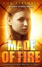 Made of Fire ebook by Rob Aspinall
