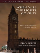 When will the Lights Go Out?: Britain's Looming Energy Crisis ebook by Derek Birkett