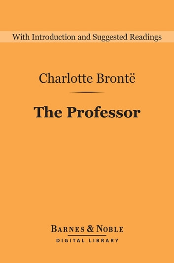The Professor (Barnes & Noble Digital Library) eBook by Charlotte Bronte