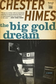 The Big Gold Dream: The Classic Crime Thriller ebook by Chester Himes
